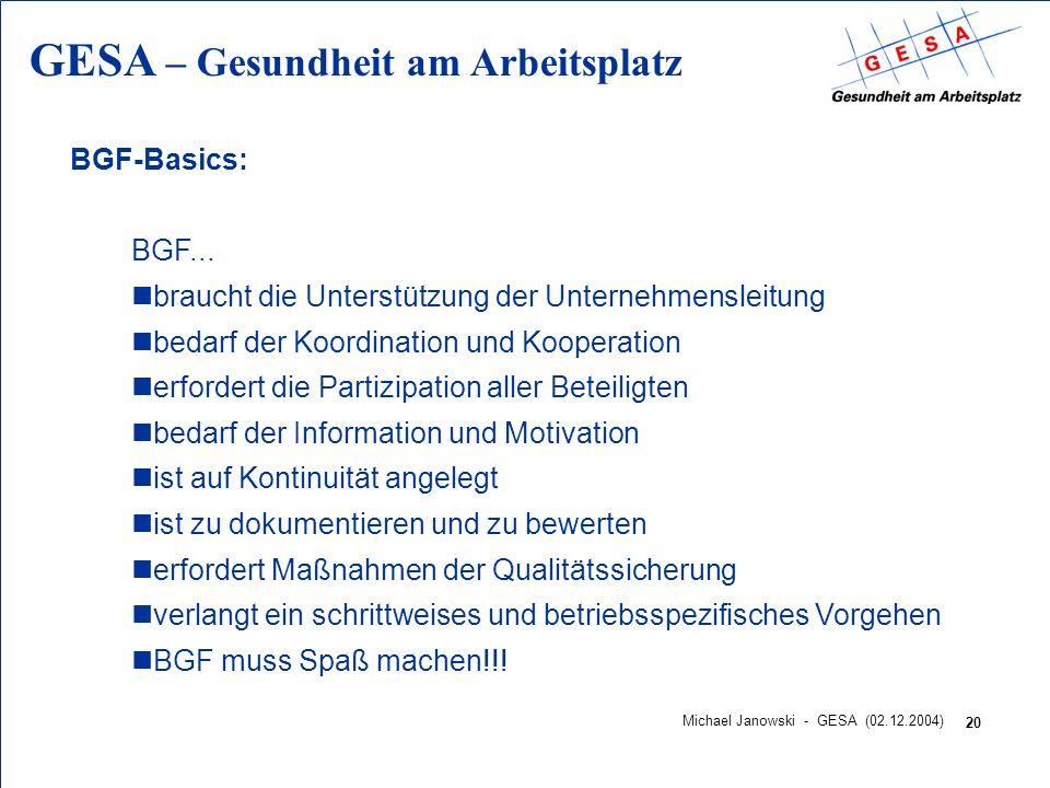 GESA – Gesundheit am Arbeitsplatz 20 Michael Janowski - GESA (02.12.2004) BGF-Basics: BGF... nbraucht die Unterstützung der Unternehmensleitung nbedar