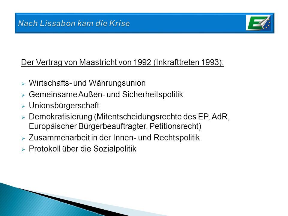 Der Vertrag von Maastricht von 1992 (Inkrafttreten 1993): Wirtschafts- und Währungsunion Gemeinsame Außen- und Sicherheitspolitik Unionsbürgerschaft D