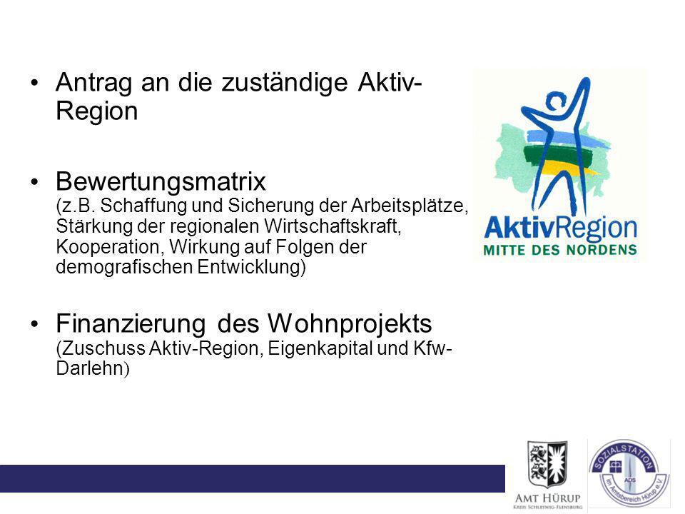 Antrag an die zuständige Aktiv- Region Bewertungsmatrix (z.B. Schaffung und Sicherung der Arbeitsplätze, Stärkung der regionalen Wirtschaftskraft, Koo