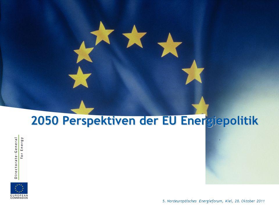 2050 Perspektiven der EU Energiepolitik 5. Nordeuropäisches Energieforum, Kiel, 28. Oktober 2011