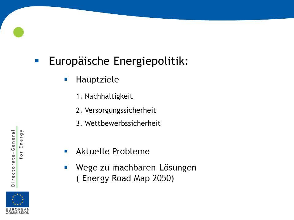 Europäische Energiepolitik: Hauptziele 1. Nachhaltigkeit 2. Versorgungssicherheit 3. Wettbewerbssicherheit Aktuelle Probleme Wege zu machbaren Lösunge