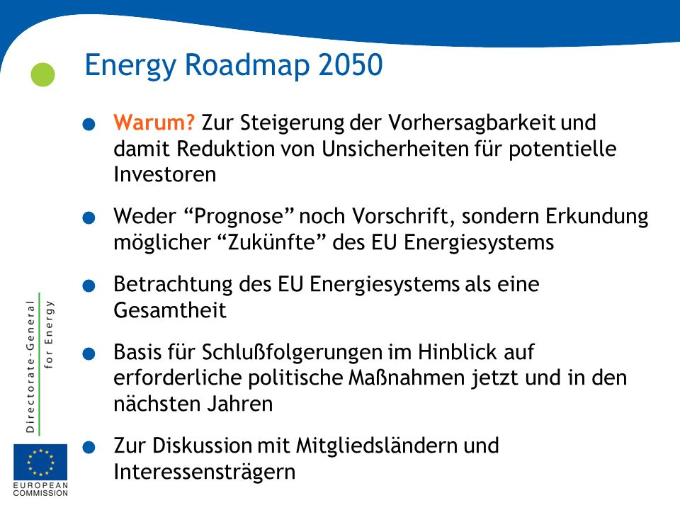 Energy Roadmap 2050. Warum? Zur Steigerung der Vorhersagbarkeit und damit Reduktion von Unsicherheiten für potentielle Investoren. Weder Prognose noch