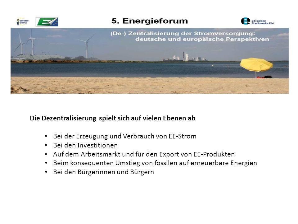 Die Dezentralisierung spielt sich auf vielen Ebenen ab Bei der Erzeugung und Verbrauch von EE-Strom Bei den Investitionen Auf dem Arbeitsmarkt und für den Export von EE-Produkten Beim konsequenten Umstieg von fossilen auf erneuerbare Energien Bei den Bürgerinnen und Bürgern
