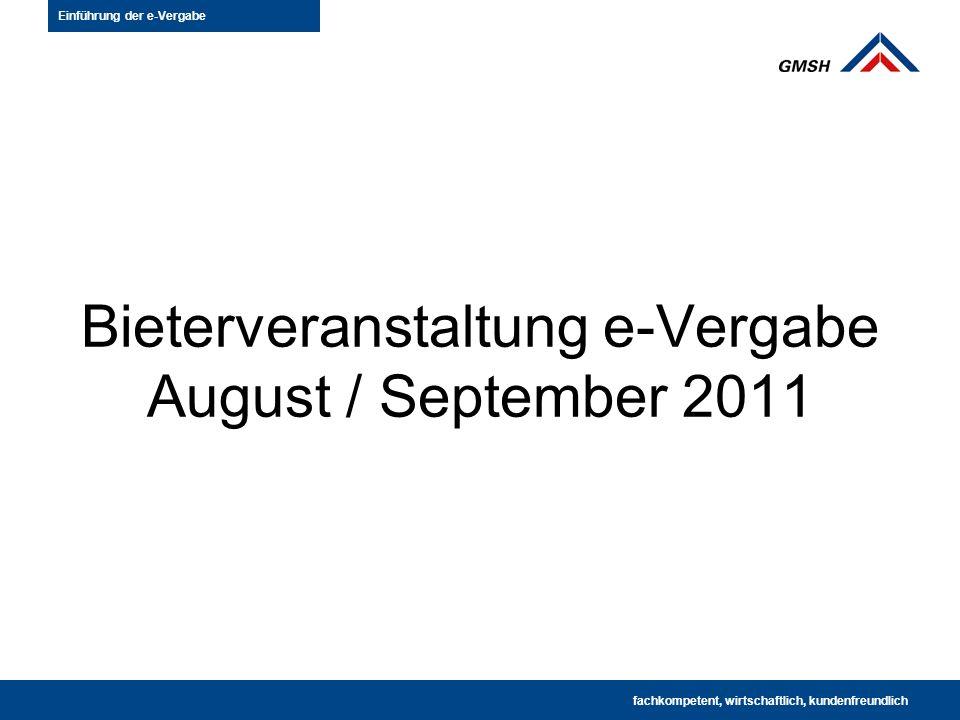Bieterveranstaltung e-Vergabe August / September 2011 fachkompetent · wirtschaftlich · kundenfreundlich fachkompetent, wirtschaftlich, kundenfreundlich Einführung der e-Vergabe