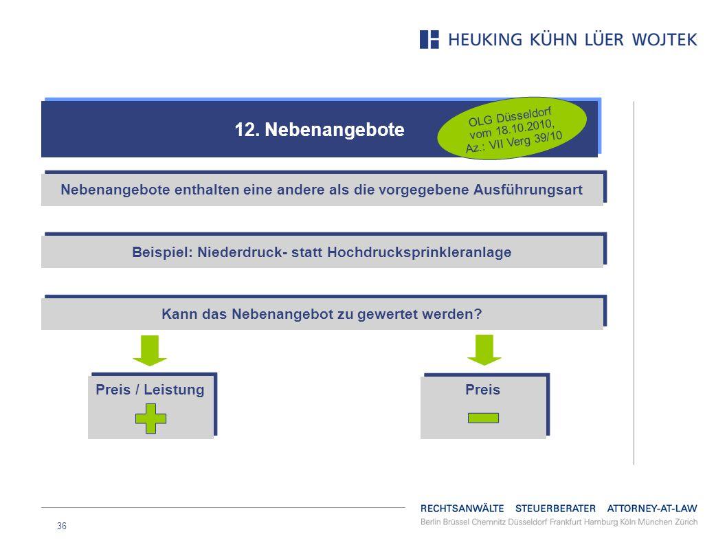 36 12. Nebenangebote OLG Düsseldorf vom 18.10.2010, Az.: VII Verg 39/10 Nebenangebote enthalten eine andere als die vorgegebene Ausführungsart Beispie