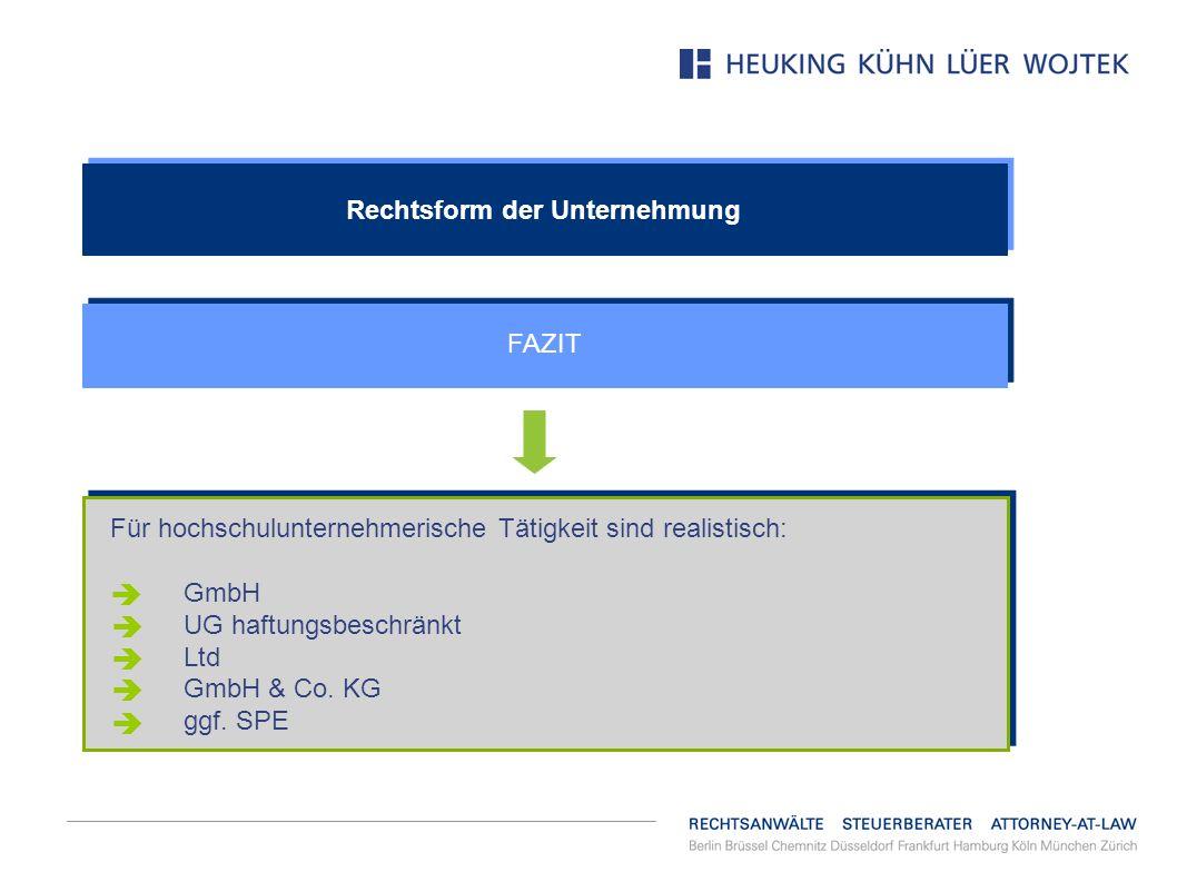 Rechtsform der Unternehmung FAZIT Für hochschulunternehmerische Tätigkeit sind realistisch: GmbH UG haftungsbeschränkt Ltd GmbH & Co. KG ggf. SPE Für