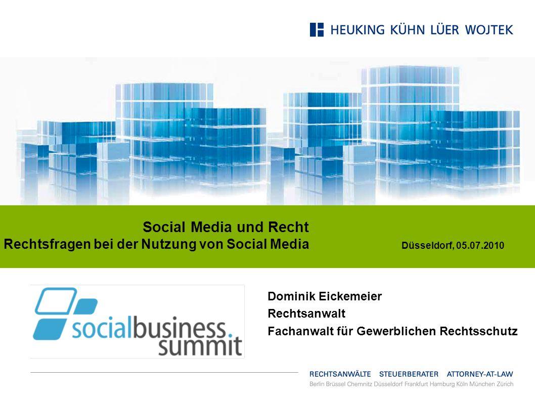Social Media und Recht Rechtsfragen bei der Nutzung von Social Media Düsseldorf, 05.07.2010 Dominik Eickemeier Rechtsanwalt Fachanwalt für Gewerbliche