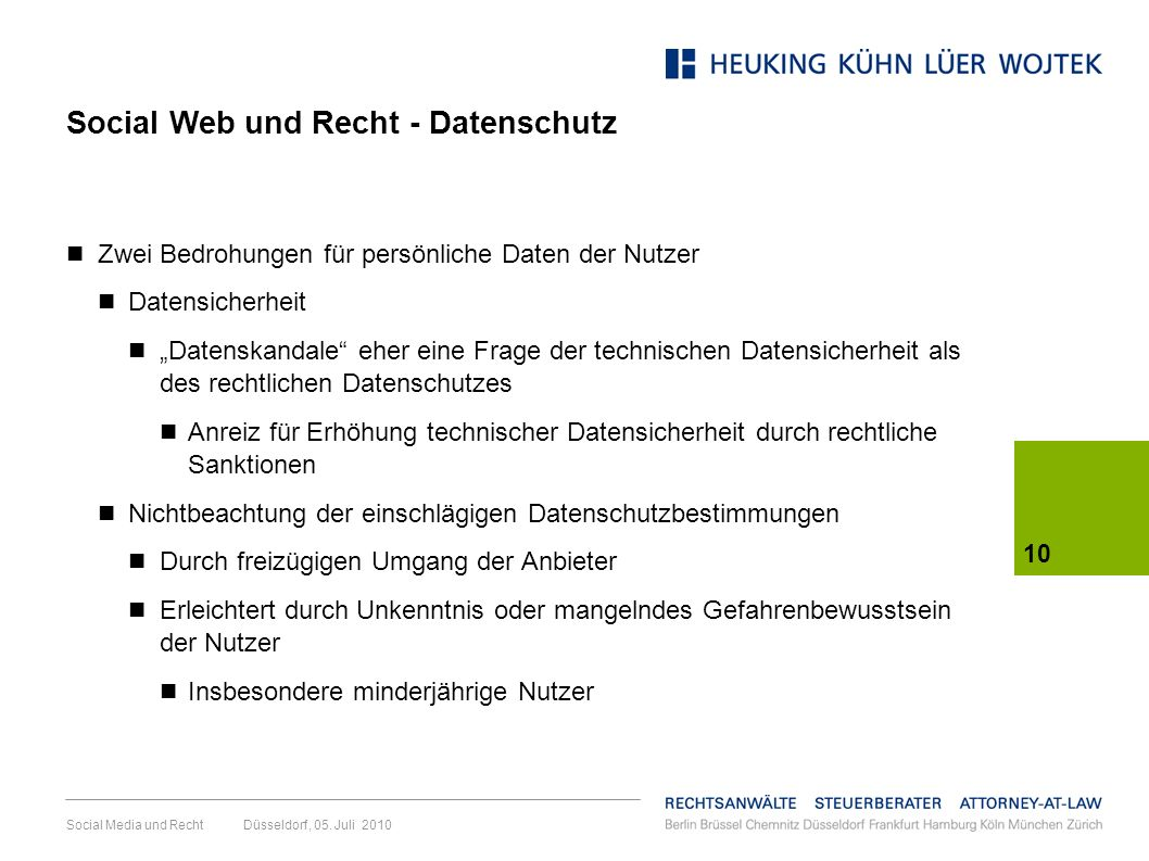 10 Social Media und Recht Düsseldorf, 05. Juli 2010 Zwei Bedrohungen für persönliche Daten der Nutzer Datensicherheit Datenskandale eher eine Frage de