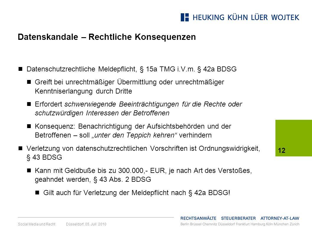 12 Social Media und Recht Düsseldorf, 05. Juli 2010 Datenskandale – Rechtliche Konsequenzen Datenschutzrechtliche Meldepflicht, § 15a TMG i.V.m. § 42a