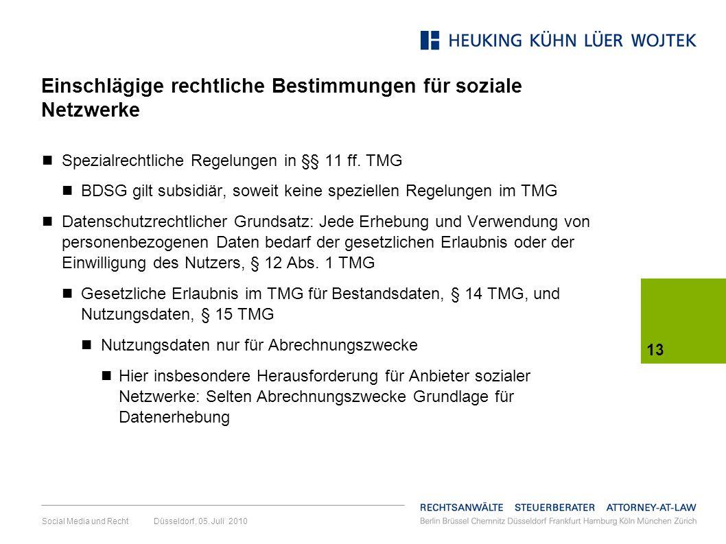 13 Social Media und Recht Düsseldorf, 05. Juli 2010 Einschlägige rechtliche Bestimmungen für soziale Netzwerke Spezialrechtliche Regelungen in §§ 11 f