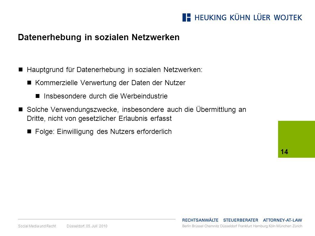 14 Social Media und Recht Düsseldorf, 05. Juli 2010 Datenerhebung in sozialen Netzwerken Hauptgrund für Datenerhebung in sozialen Netzwerken: Kommerzi