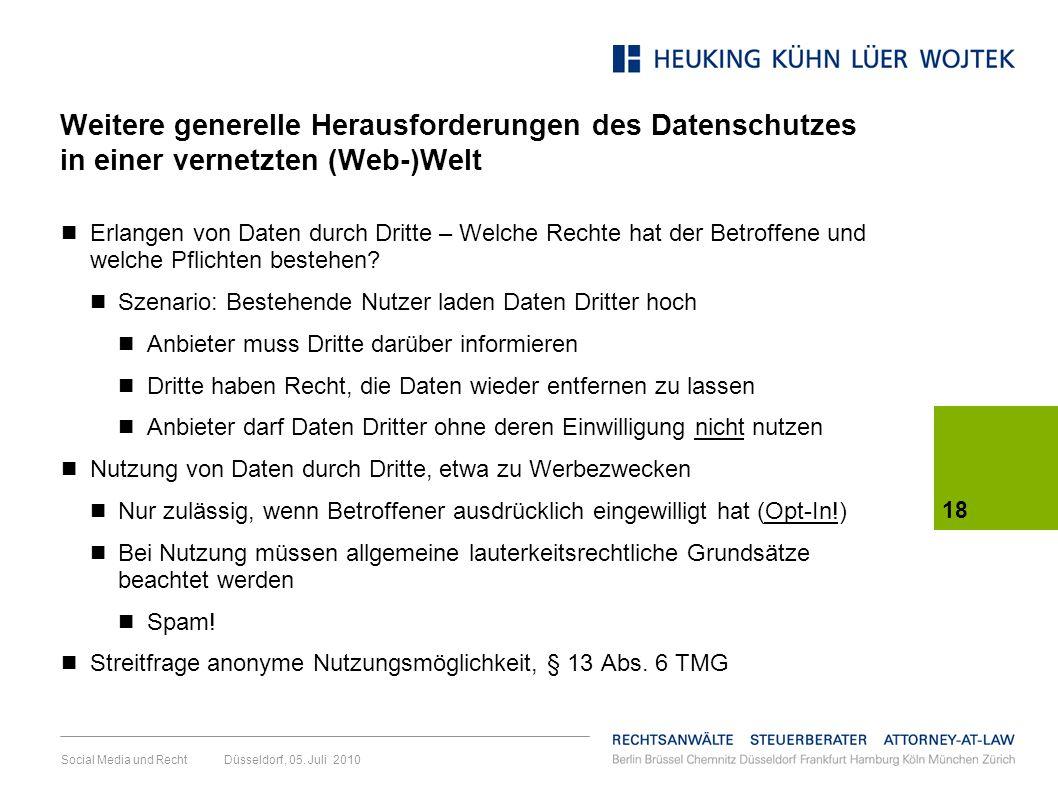 18 Social Media und Recht Düsseldorf, 05. Juli 2010 Weitere generelle Herausforderungen des Datenschutzes in einer vernetzten (Web-)Welt Erlangen von