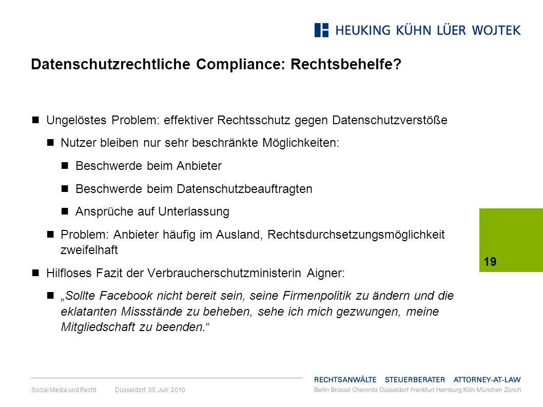 19 Social Media und Recht Düsseldorf, 05. Juli 2010 Datenschutzrechtliche Compliance: Rechtsbehelfe? Ungelöstes Problem: effektiver Rechtsschutz gegen