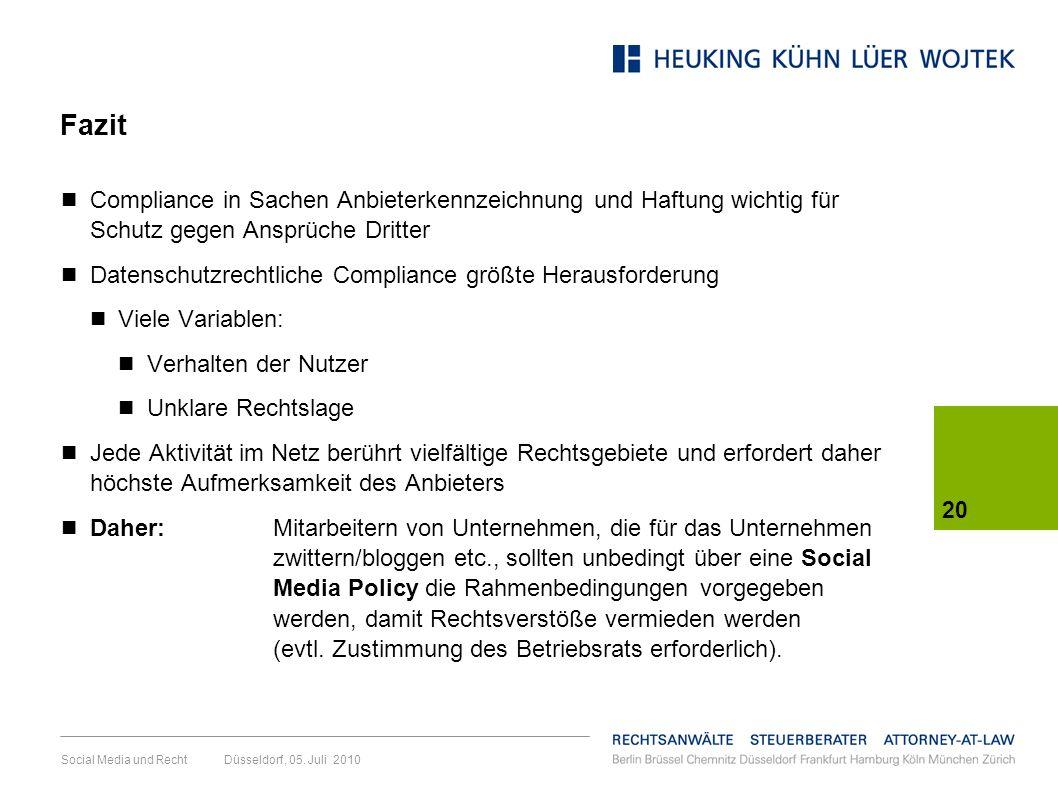 20 Social Media und Recht Düsseldorf, 05. Juli 2010 Fazit Compliance in Sachen Anbieterkennzeichnung und Haftung wichtig für Schutz gegen Ansprüche Dr