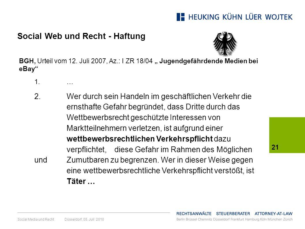 Social Media und Recht Düsseldorf, 05. Juli 2010 21 BGH, Urteil vom 12. Juli 2007, Az.: I ZR 18/04 Jugendgefährdende Medien bei eBay 1. … 2. Wer durch