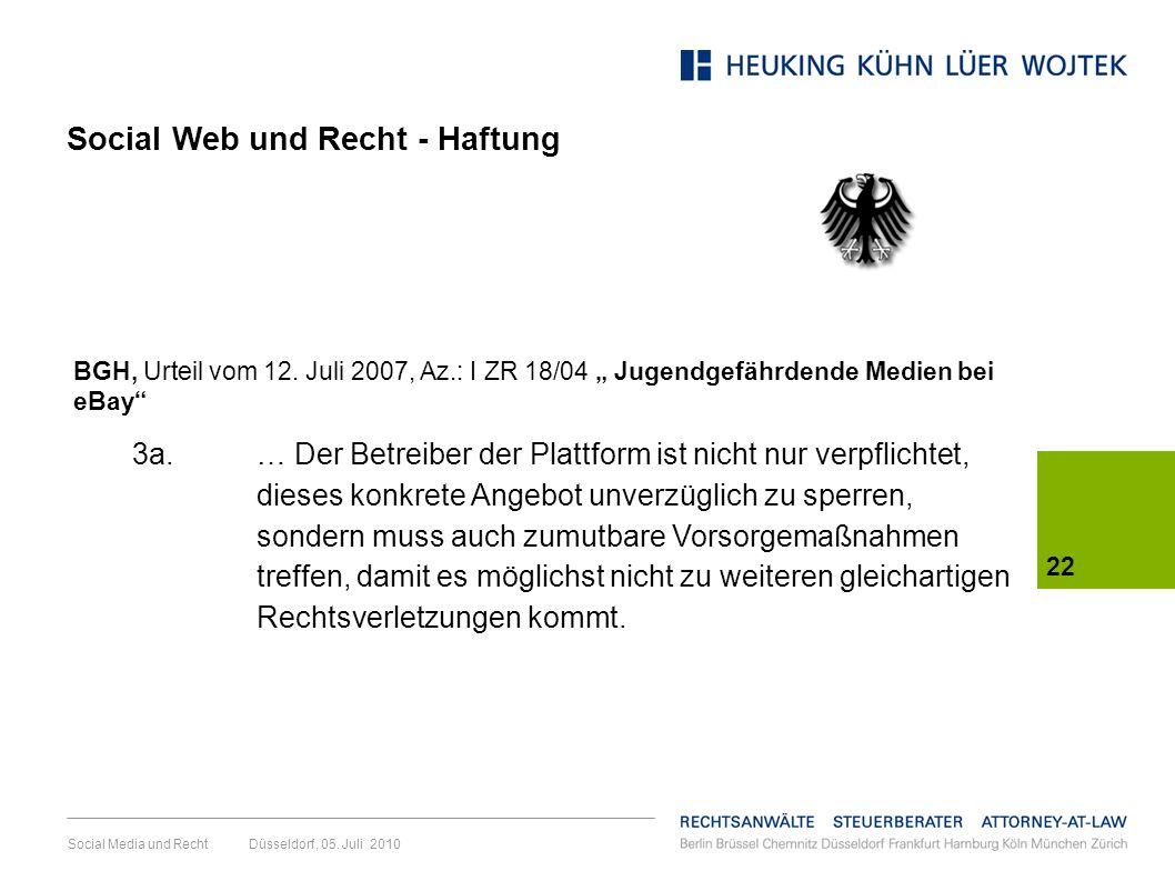 Social Media und Recht Düsseldorf, 05. Juli 2010 22 BGH, Urteil vom 12. Juli 2007, Az.: I ZR 18/04 Jugendgefährdende Medien bei eBay 3a. … Der Betreib