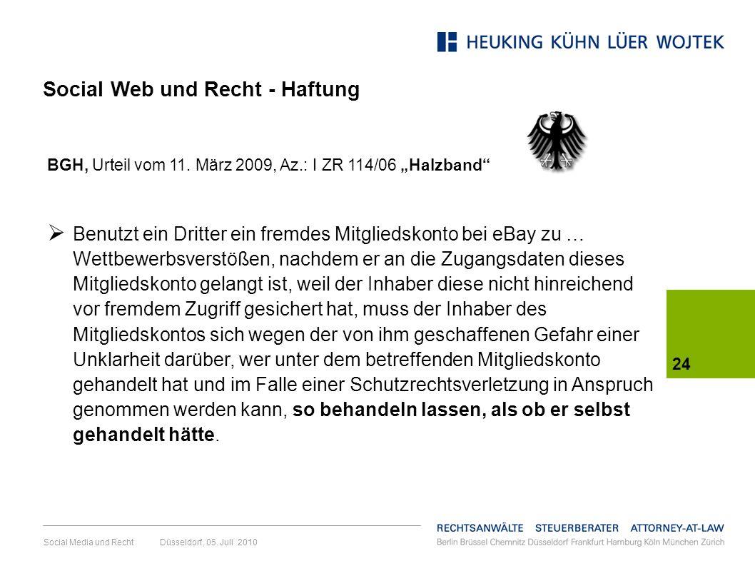 Social Media und Recht Düsseldorf, 05. Juli 2010 24 BGH, Urteil vom 11. März 2009, Az.: I ZR 114/06 Halzband Benutzt ein Dritter ein fremdes Mitglieds