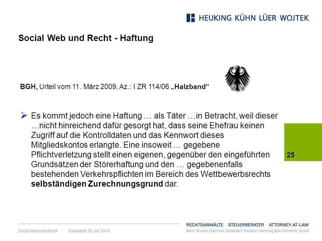 Social Media und Recht Düsseldorf, 05. Juli 2010 25 BGH, Urteil vom 11. März 2009, Az.: I ZR 114/06 Halzband Es kommt jedoch eine Haftung … als Täter