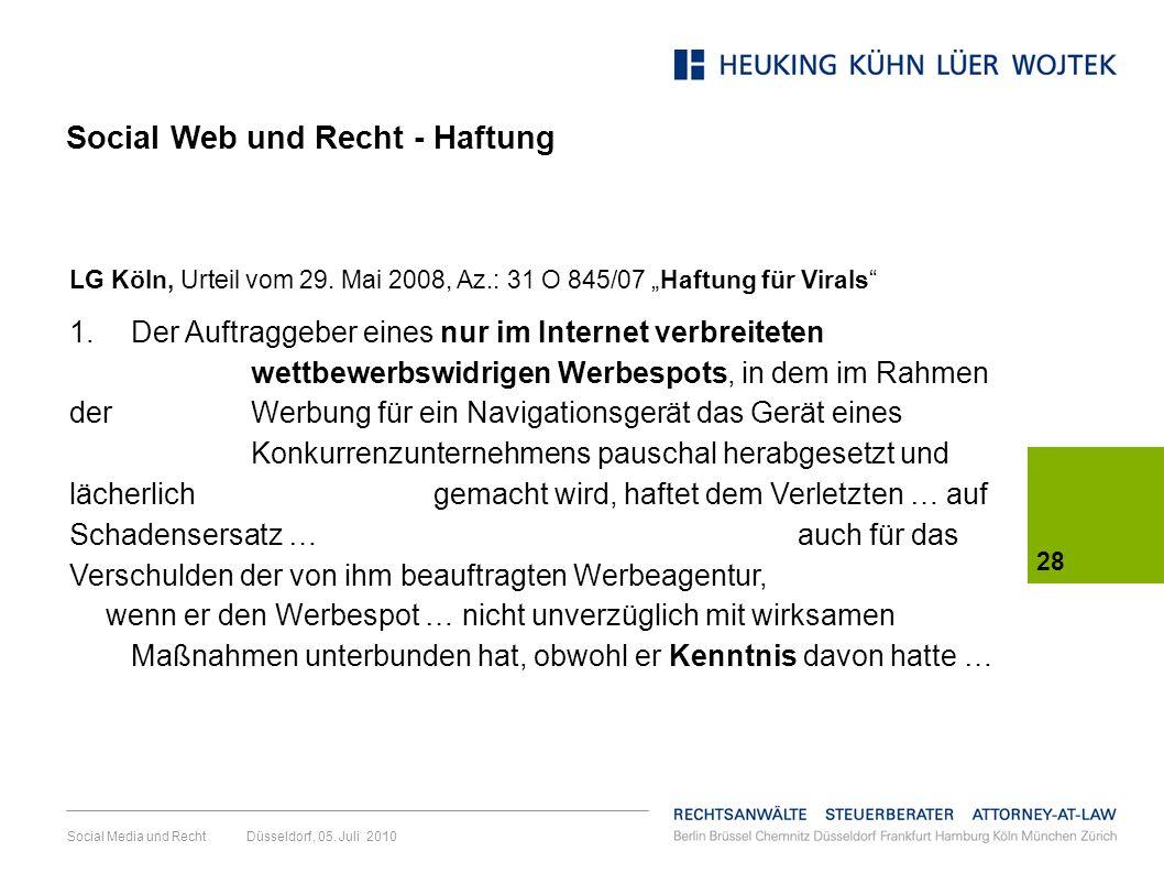 Social Media und Recht Düsseldorf, 05. Juli 2010 28 LG Köln, Urteil vom 29. Mai 2008, Az.: 31 O 845/07 Haftung für Virals 1. Der Auftraggeber eines nu