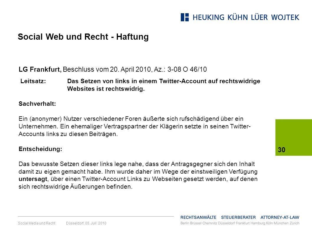 Social Media und Recht Düsseldorf, 05. Juli 2010 30 LG Frankfurt, Beschluss vom 20. April 2010, Az.: 3-08 O 46/10 Leitsatz: Das Setzen von links in ei