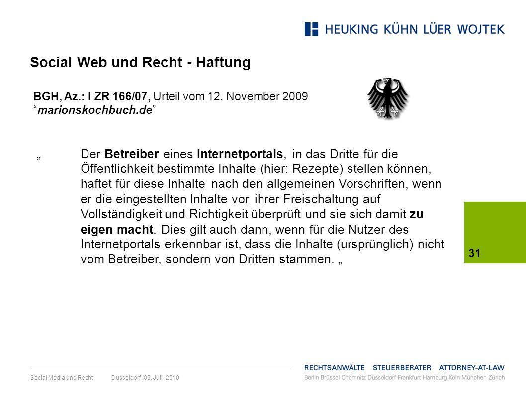 Social Media und Recht Düsseldorf, 05. Juli 2010 31 Der Betreiber eines Internetportals, in das Dritte für die Öffentlichkeit bestimmte Inhalte (hier:
