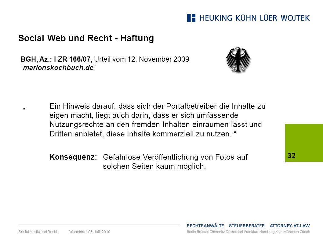 Social Media und Recht Düsseldorf, 05. Juli 2010 32 Ein Hinweis darauf, dass sich der Portalbetreiber die Inhalte zu eigen macht, liegt auch darin, da