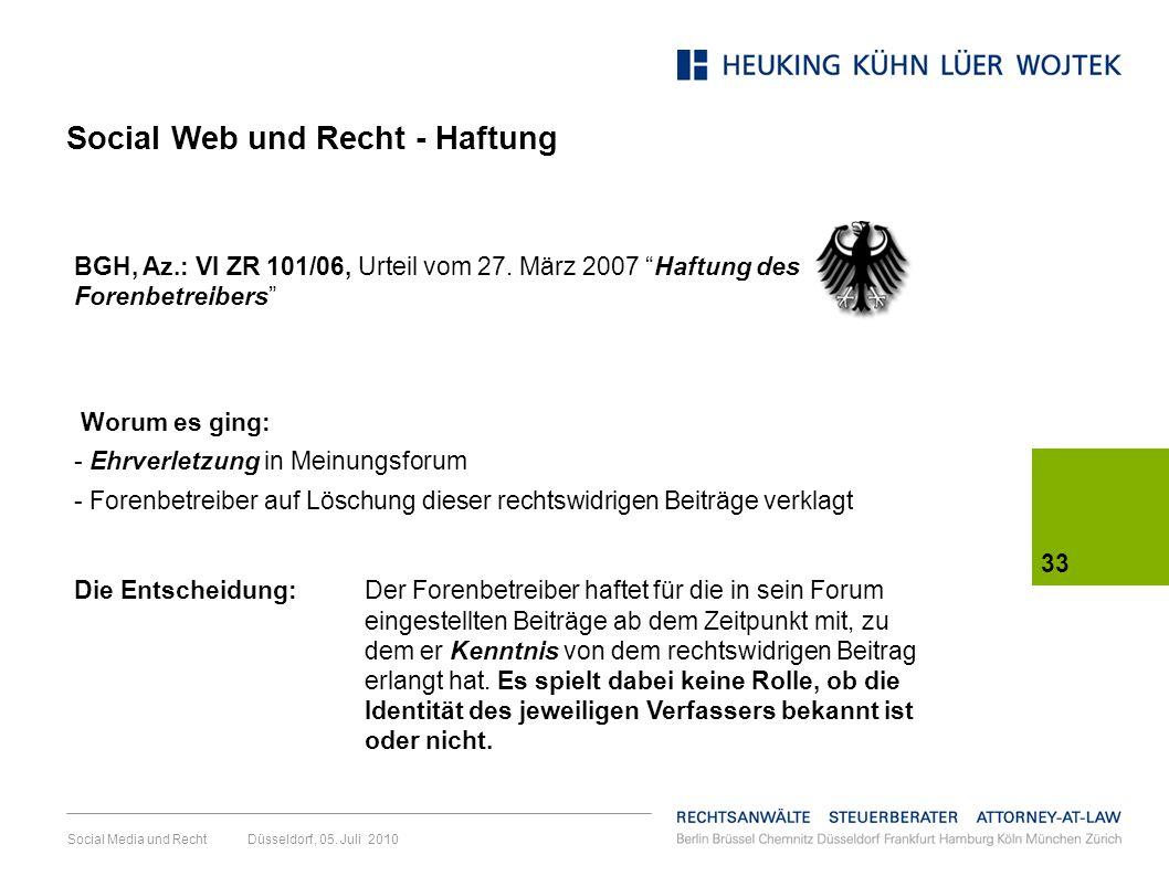Social Media und Recht Düsseldorf, 05. Juli 2010 33 Worum es ging: - Ehrverletzung in Meinungsforum - Forenbetreiber auf Löschung dieser rechtswidrige