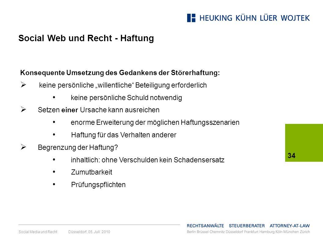 Social Media und Recht Düsseldorf, 05. Juli 2010 34 Konsequente Umsetzung des Gedankens der Störerhaftung: keine persönliche willentliche Beteiligung