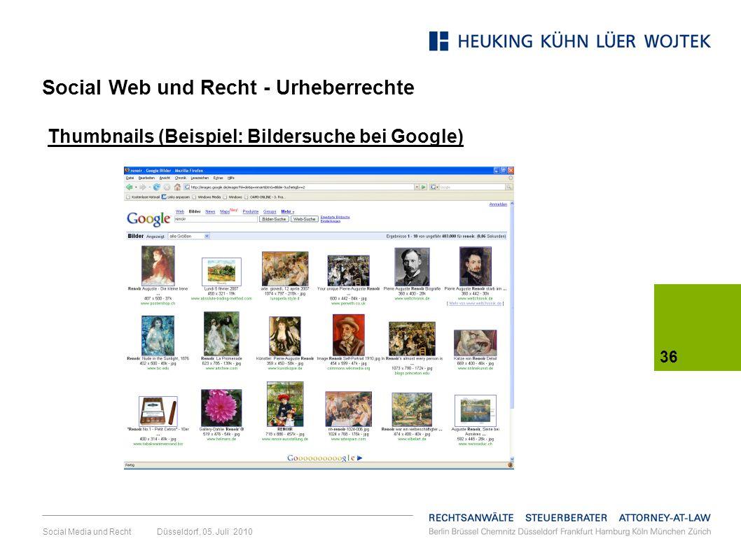 Social Media und Recht Düsseldorf, 05. Juli 2010 36 Thumbnails (Beispiel: Bildersuche bei Google) Social Web und Recht - Urheberrechte