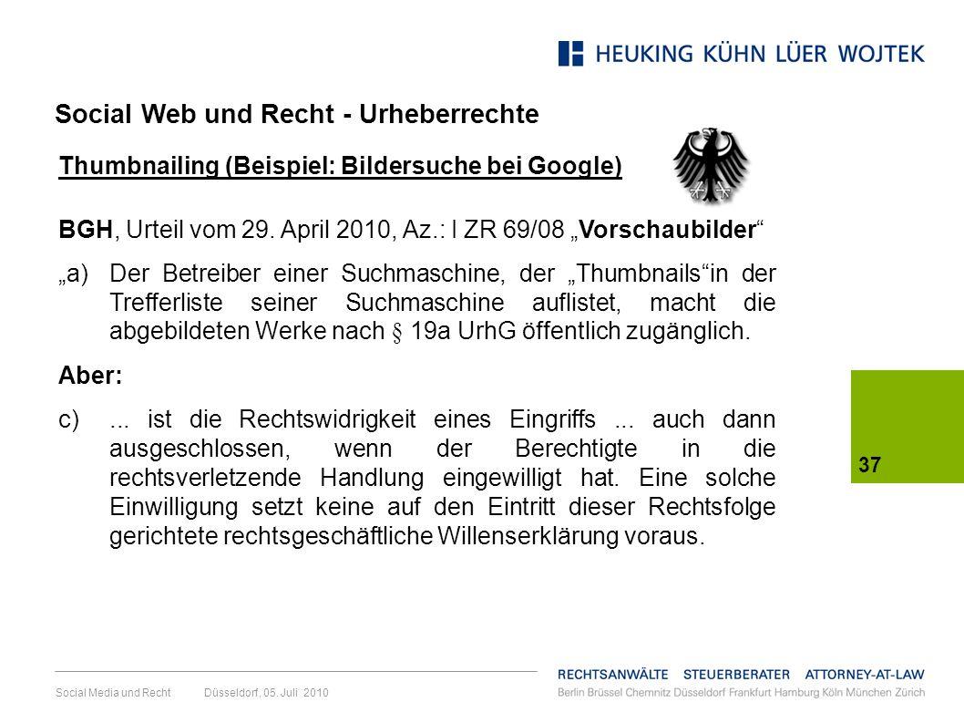 Social Media und Recht Düsseldorf, 05. Juli 2010 37 Thumbnailing (Beispiel: Bildersuche bei Google) BGH, Urteil vom 29. April 2010, Az.: I ZR 69/08 Vo