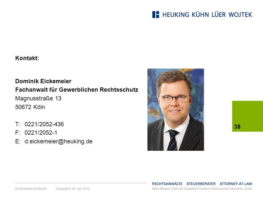 38 Social Media und Recht Düsseldorf, 05. Juli 2010 Kontakt: Dominik Eickemeier Fachanwalt für Gewerblichen Rechtsschutz Magnusstraße 13 50672 Köln T: