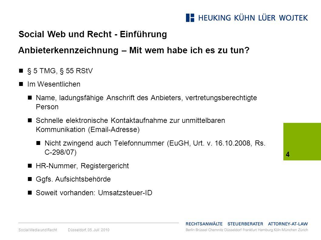 4 Social Media und Recht Düsseldorf, 05. Juli 2010 Anbieterkennzeichnung – Mit wem habe ich es zu tun? § 5 TMG, § 55 RStV Im Wesentlichen Name, ladung