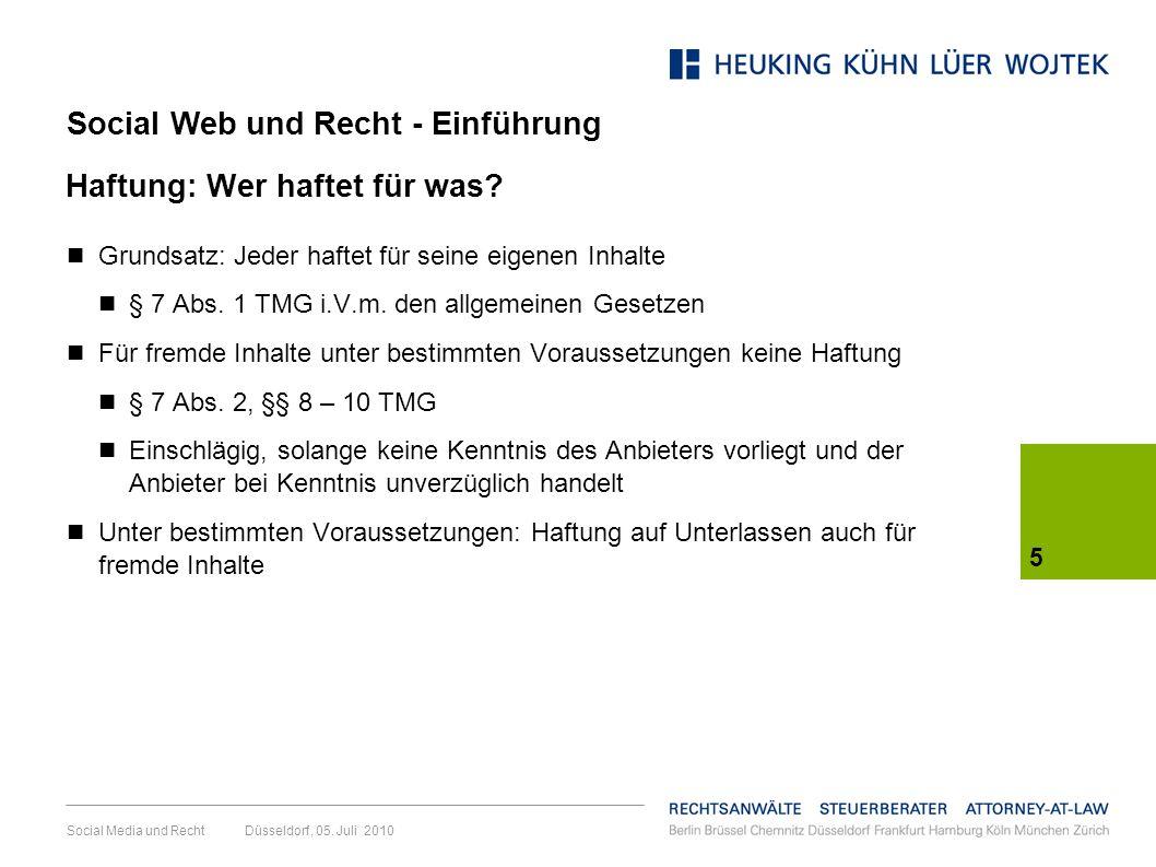 5 Social Media und Recht Düsseldorf, 05. Juli 2010 Haftung: Wer haftet für was? Grundsatz: Jeder haftet für seine eigenen Inhalte § 7 Abs. 1 TMG i.V.m