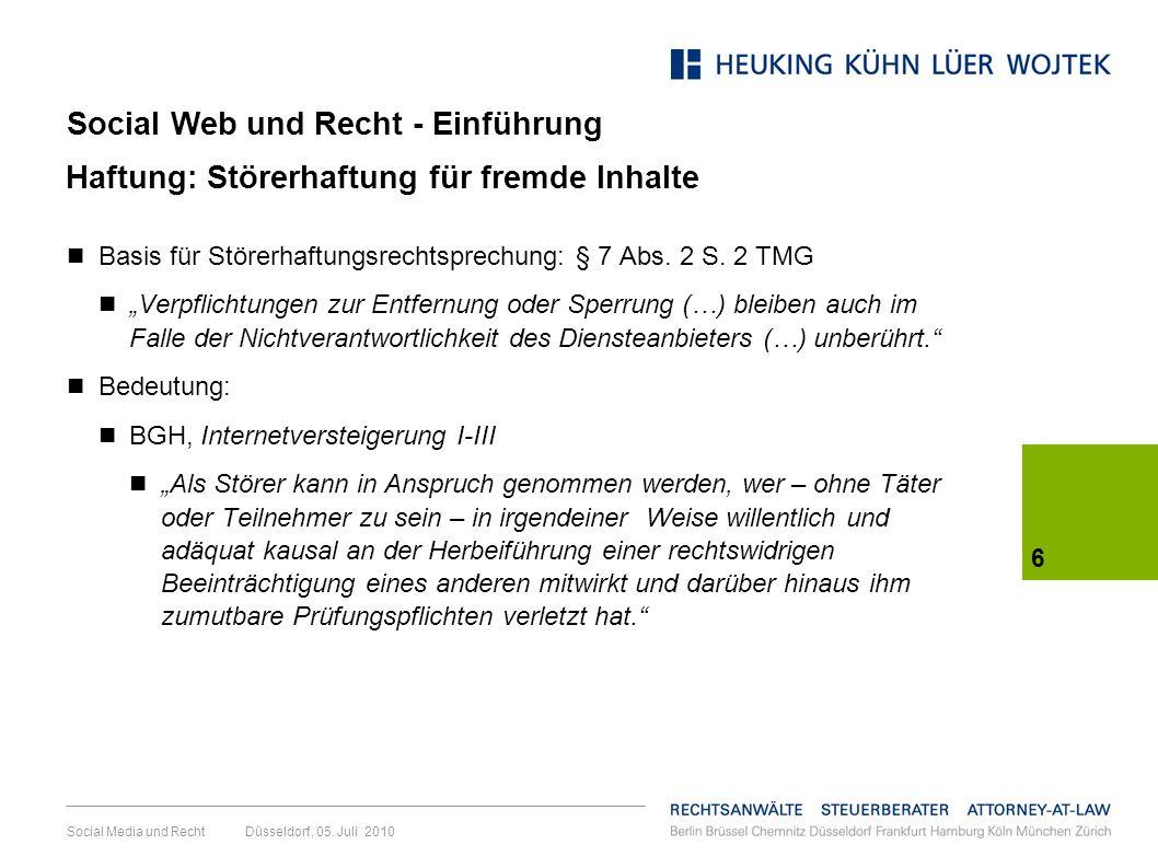 6 Social Media und Recht Düsseldorf, 05. Juli 2010 Haftung: Störerhaftung für fremde Inhalte Basis für Störerhaftungsrechtsprechung: § 7 Abs. 2 S. 2 T