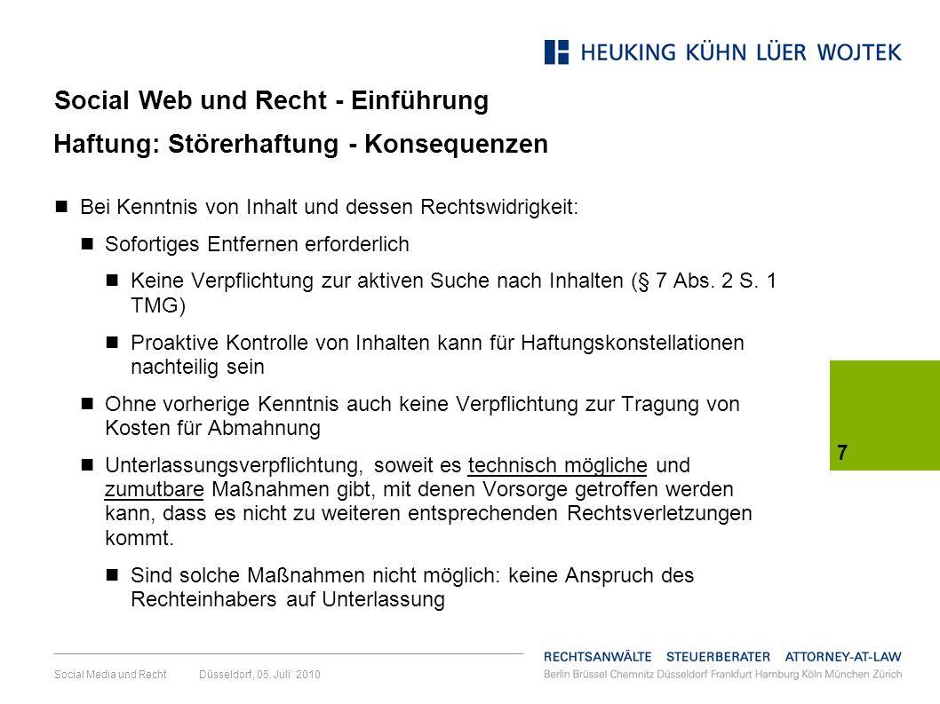 7 Social Media und Recht Düsseldorf, 05. Juli 2010 Haftung: Störerhaftung - Konsequenzen Bei Kenntnis von Inhalt und dessen Rechtswidrigkeit: Sofortig