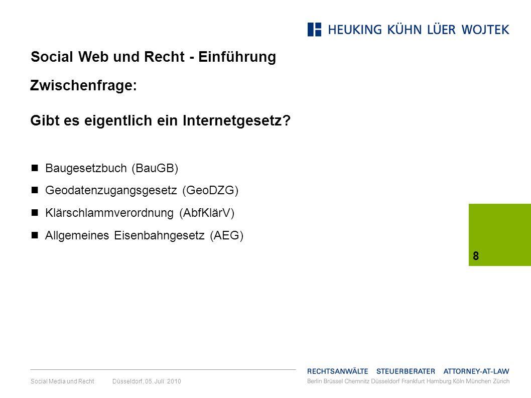 8 Social Media und Recht Düsseldorf, 05. Juli 2010 Zwischenfrage: Gibt es eigentlich ein Internetgesetz? Baugesetzbuch (BauGB) Geodatenzugangsgesetz (