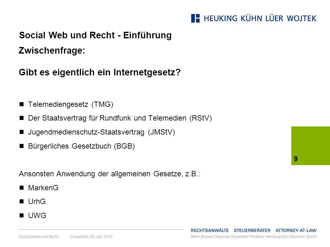 9 Social Media und Recht Düsseldorf, 05. Juli 2010 Zwischenfrage: Gibt es eigentlich ein Internetgesetz? Telemediengesetz (TMG) Der Staatsvertrag für