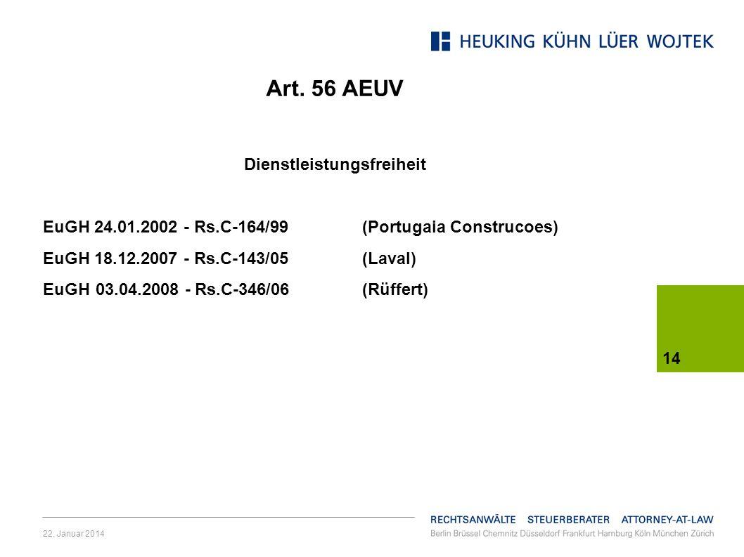 22. Januar 2014 14 Art. 56 AEUV Dienstleistungsfreiheit EuGH 24.01.2002 - Rs.C-164/99 (Portugaia Construcoes) EuGH 18.12.2007 - Rs.C-143/05(Laval) EuG