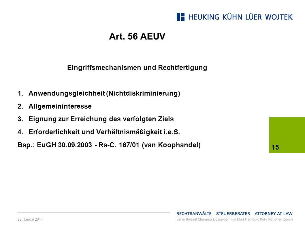 22. Januar 2014 15 Art. 56 AEUV Eingriffsmechanismen und Rechtfertigung 1.Anwendungsgleichheit (Nichtdiskriminierung) 2.Allgemeininteresse 3.Eignung z