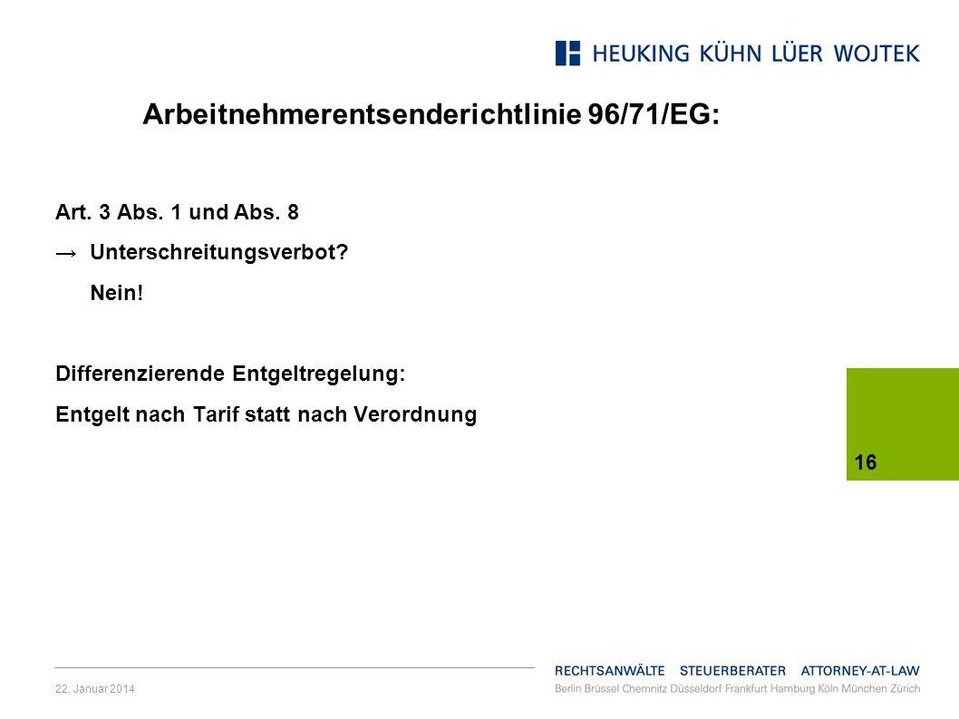 22. Januar 2014 16 Arbeitnehmerentsenderichtlinie 96/71/EG: Art. 3 Abs. 1 und Abs. 8 Unterschreitungsverbot? Nein! Differenzierende Entgeltregelung: E