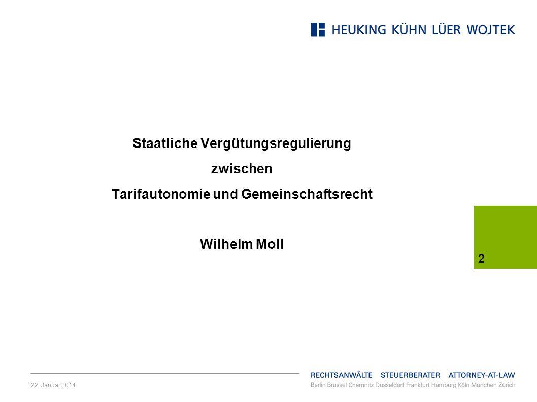 22. Januar 2014 2 Staatliche Vergütungsregulierung zwischen Tarifautonomie und Gemeinschaftsrecht Wilhelm Moll
