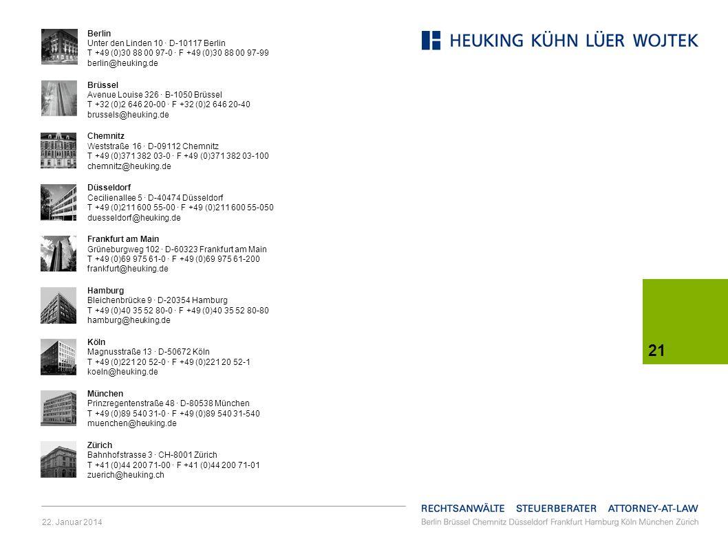 22. Januar 2014 21 Berlin Unter den Linden 10 · D-10117 Berlin T +49 (0)30 88 00 97-0 · F +49 (0)30 88 00 97-99 berlin@heuking.de Brüssel Avenue Louis