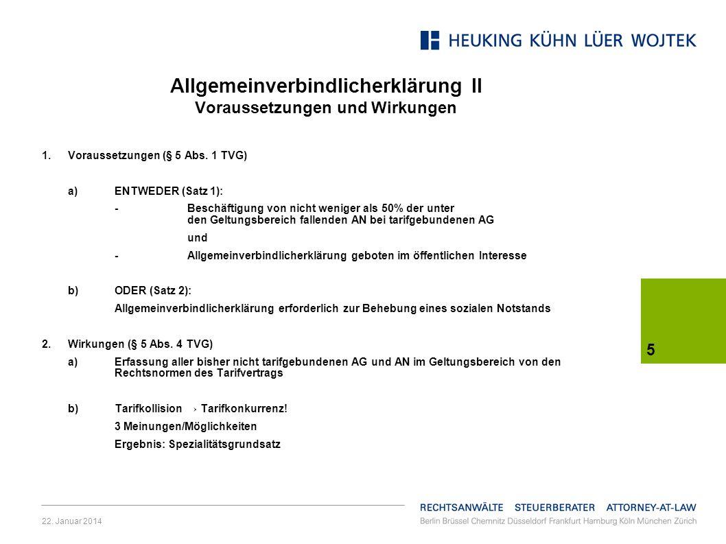 22. Januar 2014 5 Allgemeinverbindlicherklärung II Voraussetzungen und Wirkungen 1.Voraussetzungen (§ 5 Abs. 1 TVG) a)ENTWEDER (Satz 1): -Beschäftigun