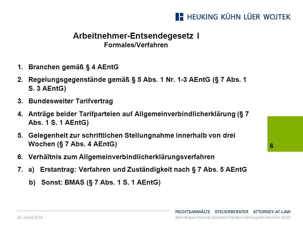 22. Januar 2014 6 Arbeitnehmer-Entsendegesetz I Formales/Verfahren 1.Branchen gemäß § 4 AEntG 2.Regelungsgegenstände gemäß § 5 Abs. 1 Nr. 1-3 AEntG (§