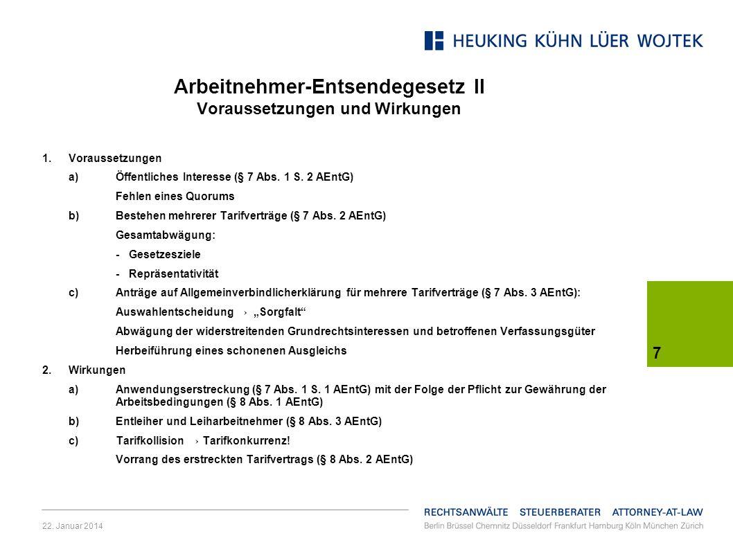 22. Januar 2014 7 Arbeitnehmer-Entsendegesetz II Voraussetzungen und Wirkungen 1.Voraussetzungen a)Öffentliches Interesse (§ 7 Abs. 1 S. 2 AEntG) Fehl