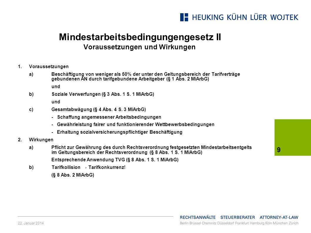 22. Januar 2014 9 Mindestarbeitsbedingungengesetz II Voraussetzungen und Wirkungen 1.Voraussetzungen a)Beschäftigung von weniger als 50% der unter den