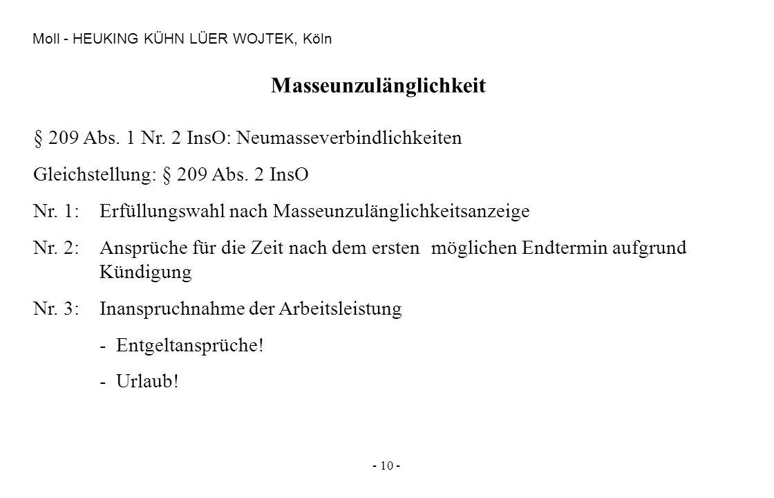 - 10 - Moll - HEUKING KÜHN LÜER WOJTEK, Köln Masseunzulänglichkeit § 209 Abs. 1 Nr. 2 InsO: Neumasseverbindlichkeiten Gleichstellung: § 209 Abs. 2 Ins