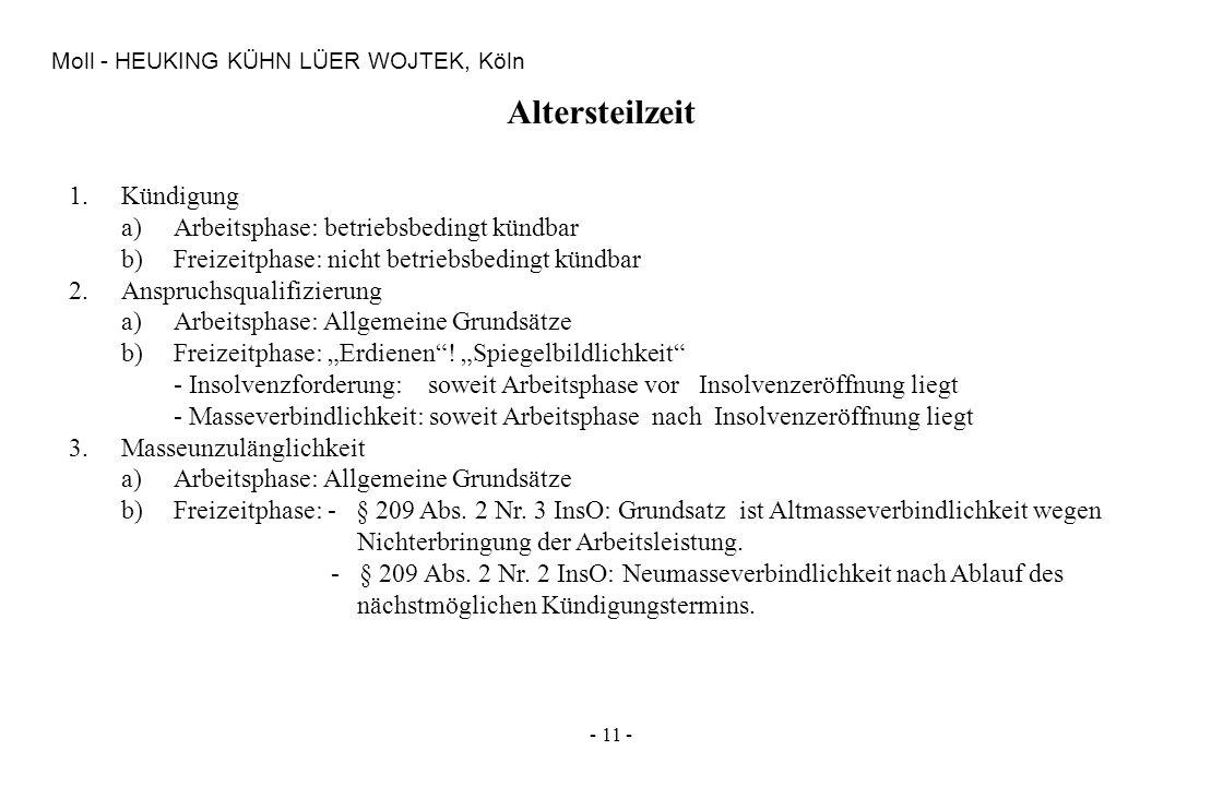 - 11 - Moll - HEUKING KÜHN LÜER WOJTEK, Köln Altersteilzeit 1.Kündigung a)Arbeitsphase: betriebsbedingt kündbar b)Freizeitphase: nicht betriebsbedingt