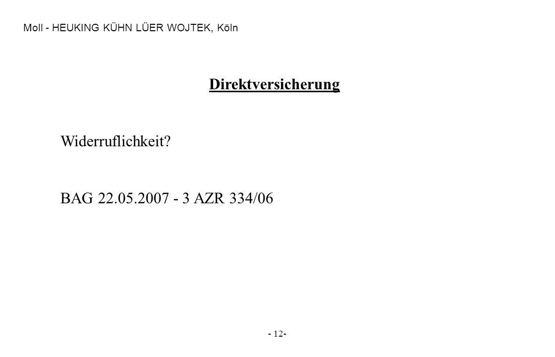 - 12- Moll - HEUKING KÜHN LÜER WOJTEK, Köln Direktversicherung Widerruflichkeit? BAG 22.05.2007 - 3 AZR 334/06