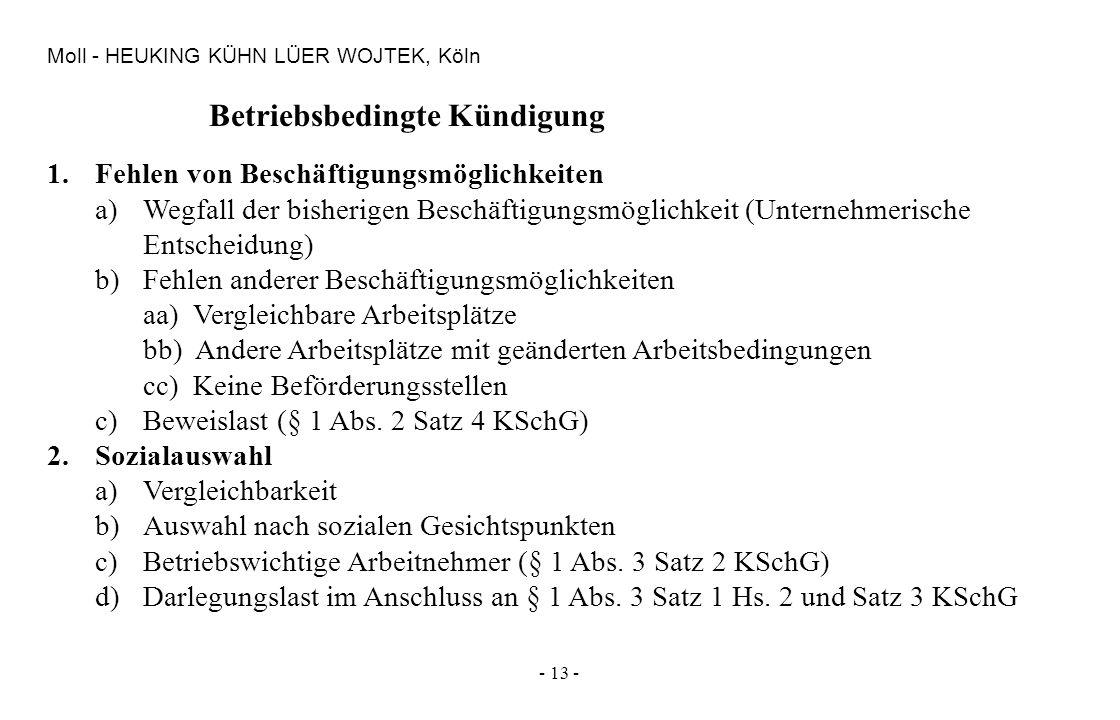 - 13 - Moll - HEUKING KÜHN LÜER WOJTEK, Köln Betriebsbedingte Kündigung 1.Fehlen von Beschäftigungsmöglichkeiten a)Wegfall der bisherigen Beschäftigun